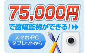 75,000円で遠隔監視ができる!固定ネットワークカメラ、設置・配線工事、遠隔監視設定。低価格に始められる初期導入パッケージ。